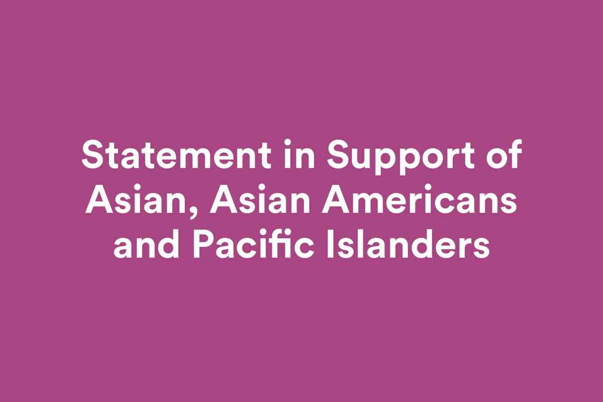Statement in Support of Asian, Asian Americans and Pacific Islanders